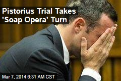 Pistorius Trial Takes 'Soap Opera' Turn