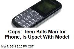Cops: Teen Kills Man for Phone, Is Upset With Model