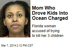 Mom Who Drove Kids Into Ocean Charged