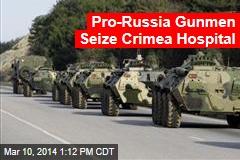 Pro-Russia Gunmen Seize Crimea Hospital