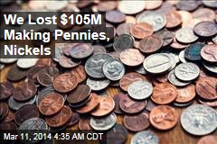 Mint Loses $105M Making Pennies, Nickels