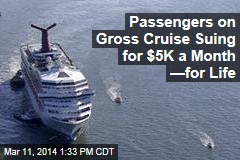 Passengers on Gross Cruise Suing for $5K a Month —for Life