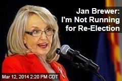 Jan Brewer: I'm Not Running for Re-Election