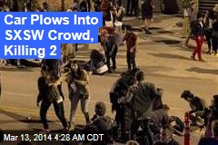 2 Killed, 23 Hurt as Car Plows Into SXSW Festival Crowd