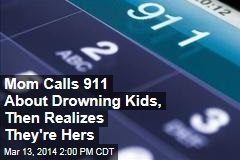Mom Calls 911 About Drowning Kids, Then Realizes They're Hers