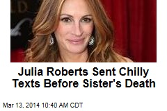Julia Roberts Sent Chilly Texts Before Sister's Death