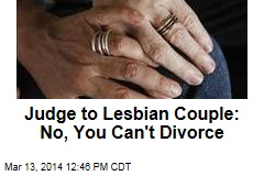 Judge to Lesbian Couple: No, You Can't Divorce