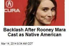 Backlash After Rooney Mara Cast as Native American