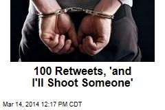 100 Retweets, 'and I'll Shoot Someone'