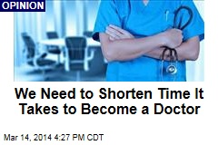 We Need to Shorten Time It Takes to Become a Doctor