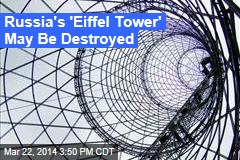 Russia's 'Eiffel Tower' May Be Destroyed