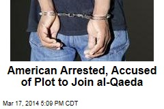 American Arrested, Accused of Plot to Join al-Qaeda