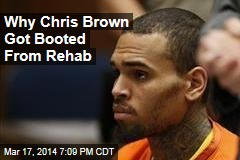 Why Chris Brown Was Booted From Rehab