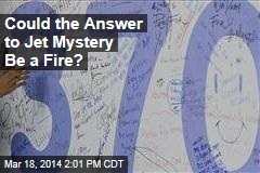 Could the Answer to Jet Mystery Be a Fire?