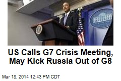 US Calls G7 Crisis Meeting, May Kick Russia Out of G8