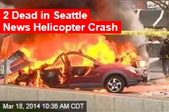 2 Dead in Seattle News Helicopter Crash