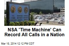 NSA 'Time Machine' Can Record All Calls in a Nation
