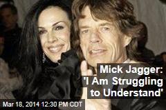 Mick Jagger: 'I Am Struggling to Understand'