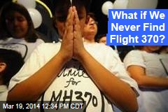 What if We Never Find Flight 370?