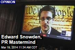Edward Snowden, PR Mastermind