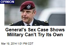 General's Sex Case Shows Military Can't Try Its Own