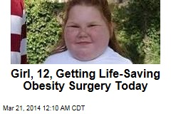 Girl, 12, Getting Life-Saving Obesity Surgery Tomorrow