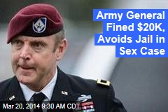 Army General Fined $20K, Avoids Jail in Sex Case