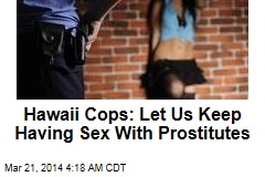Hawaii Cops: Don't Stop Us Having Sex With Prostitutes