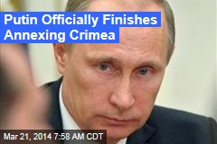Putin Officially Finishes Annexing Crimea