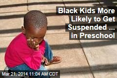 Black Kids More Likely to Get Suspended ... in Preschool
