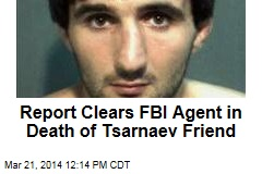 Report Clears FBI Agent in Death of Tsarnaev Friend