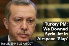 Turkey PM: We Downed Syria Jet in Airspace 'Slap'