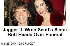 Jagger, L'Wren Scott's Sister Butt Heads Over Funeral