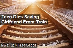 Teen Dies Saving Girlfriend From Train