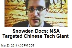 Snowden Docs: NSA Targeted Chinese Tech Giant
