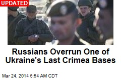 Russians Overrun One of Ukraine's Last Crimea Bases