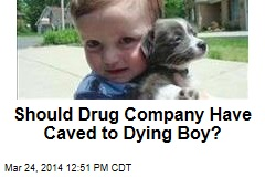Should Drug Company Have Caved to Dying Boy?
