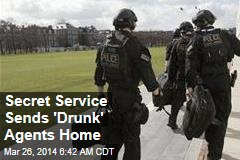 'Drunk' Secret Service Agents Sent Home
