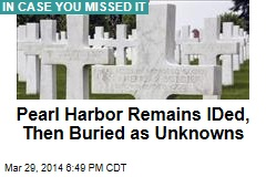 Pearl Harbor Remains Were IDed, Buried as Unknowns