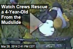 Watch Crews Rescue a 4-Year-Old From the Mudslide