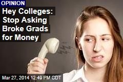 Hey Colleges: Stop Asking Broke Grads for Money