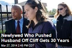 Newlywed Who Pushed Husband Off Cliff Gets 30 Years