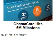 ObamaCare Hits 6M Milestone