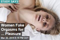 Women Fake Orgasm for 'Selfish Reasons'