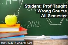 Student: Prof Taught Wrong Course All Semester