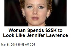 Woman Spends $25K to Look Like Jennifer Lawrence