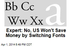 Expert: No, US Won't Save Money by Switching Fonts