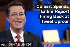 Colbert Spends Entire Report Firing Back at Tweet Uproar