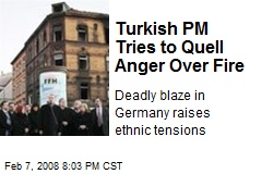 Turkish PM Tries to Quell Anger Over Fire