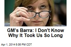 GM's Barra: I Don't Know Why It Took Us So Long